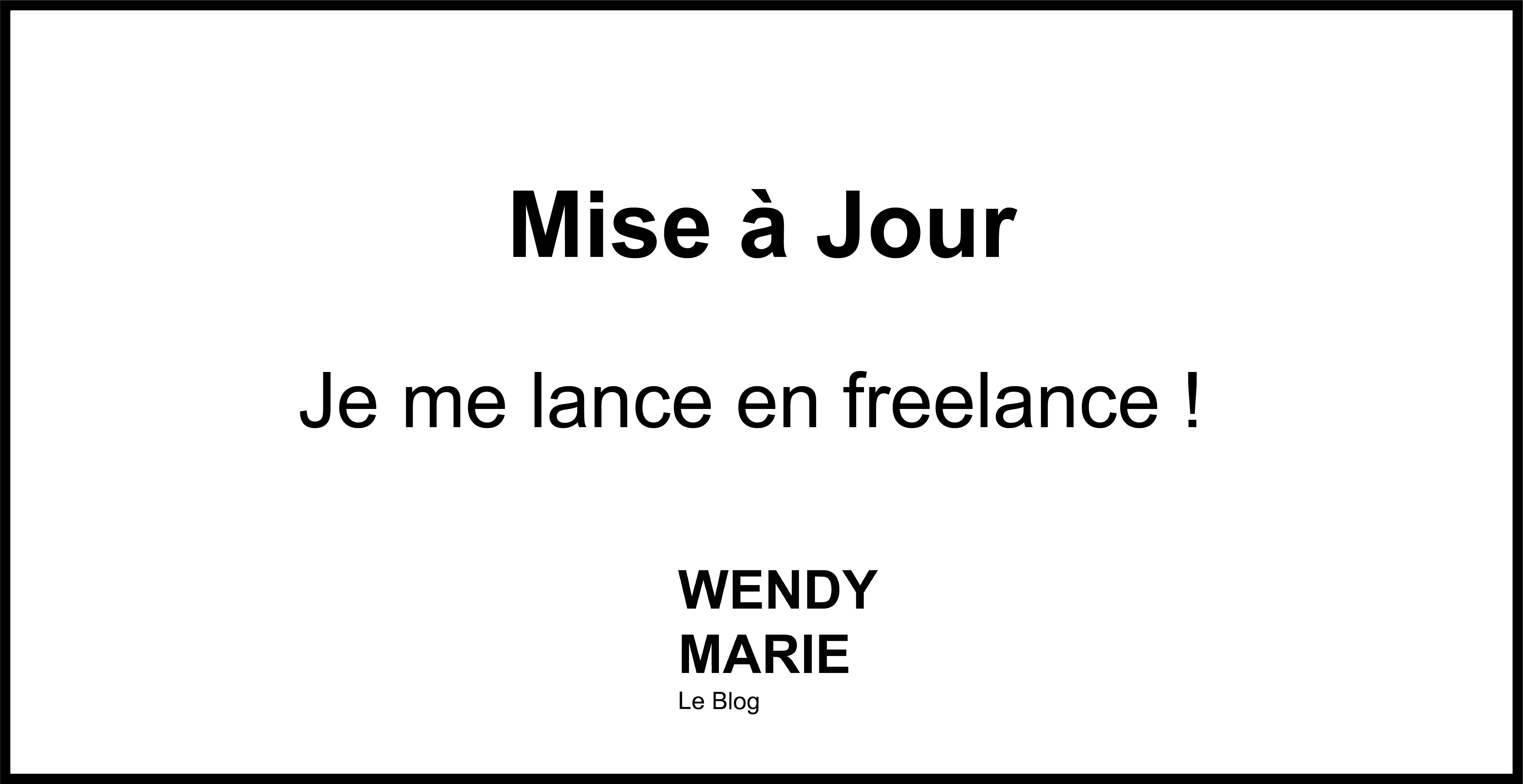 MISE A JOUR DU 30.04.21 : JE ME LANCE EN FREELANCE !